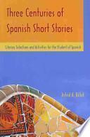 Three Centuries of Spanish Short Stories