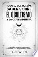 Todo lo que Querías Saber Sobre el Ocultismo y la Clarividencia