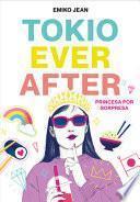 Tokyo Ever After. Princesa Por Sorpresa / Tokyo Ever After
