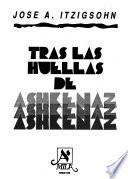 Tras las huellas de Ashkenaz: Desde los orígenes de los ashkenazíes como grupo hasta la Revolución de Octubre en Rusia