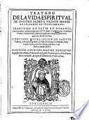 Tratado de la vida espiritual de nuestro padre S.Vicente Ferrer de la orden de predicadores. Traduzido de latin en romance, declarado, y comentado por el p.f. Juan Gauaston ... Contiene mucha licion de santos padres ..