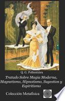 Tratado Sobre Magia Moderna, Magnetismo, Hipnotismo, Sugestion y Espiritismo