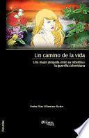Un Camino de la Vida Una Mujer Atrapada Entre Su Rebeldia Y la Guerrilla Colombian