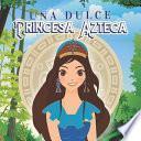 Una Dulce Princesa Azteca
