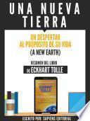 Una Nueva Tierra: Un Despertar Al Proposito De Su Vida (A New Earth) - Resumen Del Libro De Eckhart Tolle