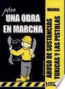Una Obra en Marcha: Abuso de Substancias Toxicas y las Pistolas (Manual y Cuaderno de Participante)