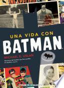 Una vida con Batman