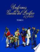 Uniformes de la Guerra del Pacífico 1879-1884 (tomo 1)