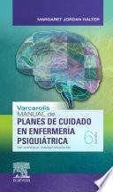 Varcarolis. Manual de Planes de Cuidado En Enfermería Psiquiátrica
