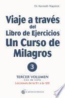 Viaje a través del libro de ejercicios de Un Curso de Milagros Volumen 3