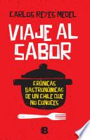 Viaje Al Sabor. Crónicas Gastronómicas De Un Chile Que No Conoces