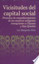 Vicisitudes del capital social. Proceso de empoderamiento de las mujeres indígenas inmigrantes a Tijuana y San Quintín
