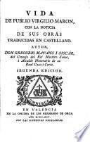 Vida De Publio Virgilio Maron, Con La Noticia De Sus Obras Traducidas En Castellano. Autor, Don Gregorio Mayans I Siscar, ... Segunda Edicion