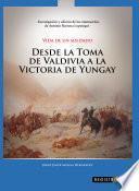 Vida de un soldado. Desde la toma de Valdivia hasta la victoria de Yungay