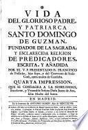 Vida del glorioso Padre y Patriarca Santo Domingo de Guzmán, fundador de la sagrada y esclarecida religión de predicadores