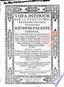 Vida interior del illustrissimo, excelentissimo y venerable senor D. Juan de Palafox y Mendoza,... Sacala a luz Don Miguel de Vergara,...