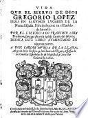 Vida Que El Siervo De Dios Gregorio Lopez Hizo En Algunos Lugares De La Nueva Espana ... Aumentada En algunas partes