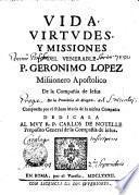 Vida, Virtudes, Y Missiones Del Venerable P.Geronimo Lopez Missionero Apostolico de la Compañia de Iesus De la Prouincia de Aragon
