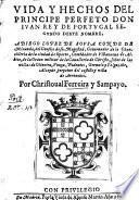Vida y hechos del principe perfeto, Don Juan Rey de Portugal segundo deste nombre