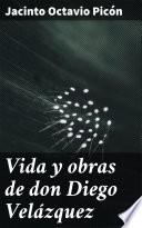Vida y obras de don Diego Velázquez