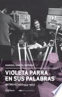Violeta Parra en sus palabras. (Entrevistas 1954-1967)