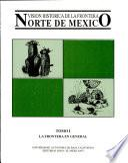 Visión histórica de la frontera norte de México. La frontera en genral T-I