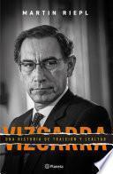 Vizcarra, una breve historia de lealtad y traición