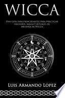 Wicca Una guía para principiantes para practicar hechizos, magia y rituales de brujería de Wicca