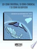 XIV Censo Industrial, XI Censo Comercial y XI Censo de Servicios. Censos Económicos, 1994. Yucatán
