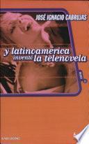 Y latinoamérica inventó la telenovela