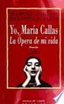 Yo, María Callas, la ópera de mi vida
