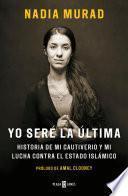 Yo Sere La Ultima: Historia de Mi Cautiverio y Mi Lucha Contra El Estado Islamico / The Last Girl: My Story of Captivity, and My Fight Against the Isl