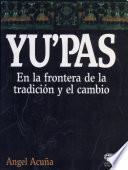 Yu'pas, en la frontera de la tradición y el cambio