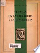 Yucatán en la dictadura y la revolución